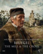 Bruegel The Mill & the Cross, Majewski Lech, Gibson Michael Francis