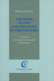 The Sense of Life and the Sense of the Universe, Heller Michael