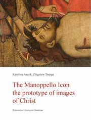 The Manoppello Icon The prototype of images of Christ, Aszyk Karolina, Treppa Zbigniew