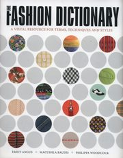 ksiazka tytuł: The Fashion Dictionary autor: Angus Emily, Baudis Maclushla, Woodcock Philippa