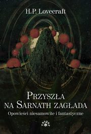 Przyszła na Sarnath zagłada, Lovecraft Howard Phillips