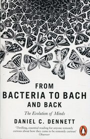 From Bacteria to Bach and Back, Dennett Daniel C.