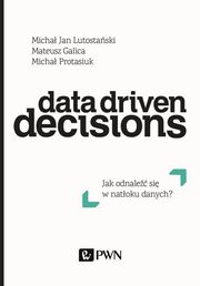 Data Driven Decisions, Lutostański Michał Jan, Galica Mateusz, Protasiuk Michał