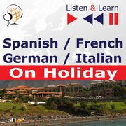 Spanish / French / German / Italian - on Holiday. Listen & Learn to Speak, Dorota Guzik