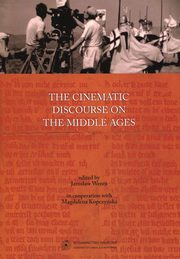 ksiazka tytuł: The cinematic discourse on the Middle Ages (in central Europe and beyond) autor: